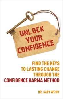 Unlock Your Confidence: Find the Keys to Lasting Change through the Confidence Karma Method, Wood, Gary