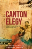 Canton Elegy: A Father's Letter of Sacrifice, Survival, and Enduring Love, Webster, Howard & Lee, Stephen