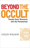 Beyond the Occult: Twenty Years' Research into the Paranormal, Wilson, Colin
