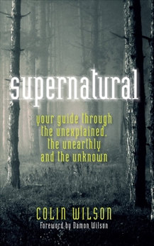 Supernatural: Your Guide through The Unexplained, The Unearthly and The Unknown, Wilson, Colin