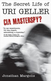 The Secret Life of Uri Geller: CIA Masterspy?, Margolis, Jonathan