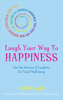 Laugh Your Way to Happiness: The Science of Laughter for Total Well-Being, Lyle, Lesley