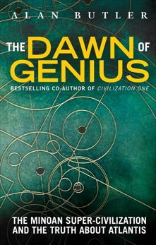 The Dawn of Genius: The Minoan Super-Civilization and the Truth about Atlantis, Butler, Alan