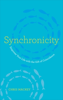 Synchronicity: Empower Your Life with the Gift of Coincidence, Mackey, Chris