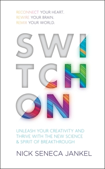 Switch On: Unleash Your Creativity and Thrive with the New Science & Spirit of Breakthrough