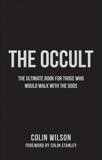 The Occult: The Ultimate Guide for Those Who Would Walk with the Gods, Wilson, Colin