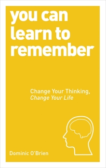 You Can Learn to Remember: Change Your Thinking, Change Your Life, O'Brien, Dominic