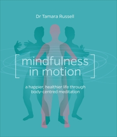Mindfulness in Motion: Unlock the Secrets of Mindfulness in Motion, Russell, Tamara