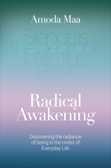 Radical Awakening: Discovering the Radiance of Being in the Midst of Everyday Life, Jeevan, Amoda Maa