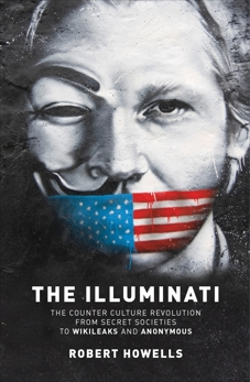 The Illuminati: The Counter Culture Revoultion from Secret Societies to Wikileaks and Anonymous, Howells, Robert