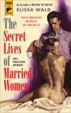 The Secret Lives of Married Women, Wald, Elissa