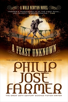 A Feast Unknown (Secrets of the Nine #1 - Wold Newton Parallel Universe), Farmer, Philip Jose