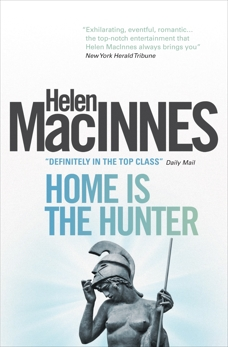 Home is the Hunter: A Comedy in Two Acts, Macinnes, Helen