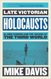 Late Victorian Holocausts: El Niño Famines and the Making of the Third World, Davis, Mike