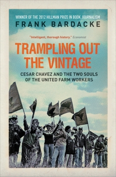 Trampling Out the Vintage: Cesar Chavez and the Two Souls of the United Farm Workers, Bardacke, Frank
