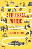 A Colossal Wreck: A Road Trip Through Political Scandal, Corruption and American Culture, Cockburn, Alexander