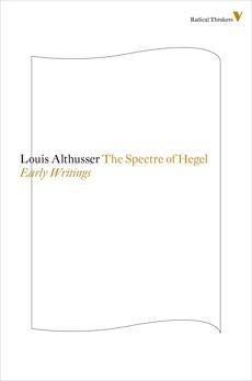 The Spectre Of Hegel: Early Writings, Althusser, Louis