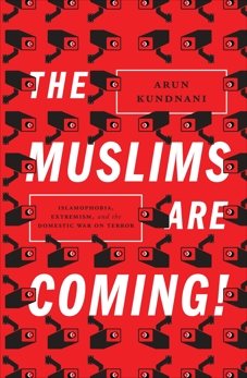 The Muslims Are Coming!: Islamophobia, Extremism, and the Domestic War on Terror, Kundnani, Arun
