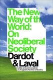 The New Way Of The World: On Neoliberal Society, Dardot, Pierre & Laval, Christian