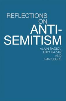 Reflections On Anti-Semitism, Segre, Ivan & Hazan, Eric & Badiou, Alain
