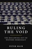 Ruling The Void: The Hollowing Of Western Democracy, Mair, Peter