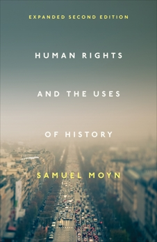 Human Rights and the Uses of History, Moyn, Samuel