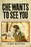 Che Wants to See You: The Untold Story of Che Guevara, Bustos, Ciro
