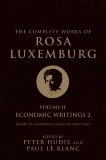 The Complete Works of Rosa Luxemburg, Volume II: Economic Writings 2, Luxemburg, Rosa