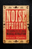 Noise Uprising: The Audiopolitics of a World Musical Revolution, Denning, Michael
