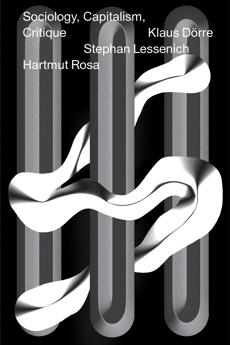 Sociology, Capitalism, Critique, Rosa, Hartmut & Lessenich, Stephan & Dörre, Klaus & Rosa, Hartmut