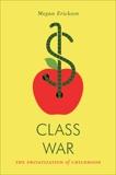 Class War: The Privatization of Childhood, Erickson, Megan