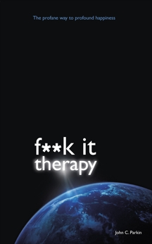 F**k It Therapy: The Profane Way to Profound Happiness, Parkin, John