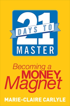 21 Days to Master Becoming a Money Magnet, Carlyle, Marie-Claire