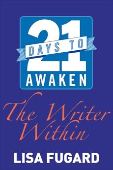 21 Days to Awaken the Writer Within, Fugard, Lisa