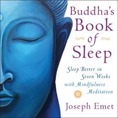 Buddha's Book of Sleep: Sleep Better in Seven Weeks with Mindfulness Meditation, Emet, Joseph
