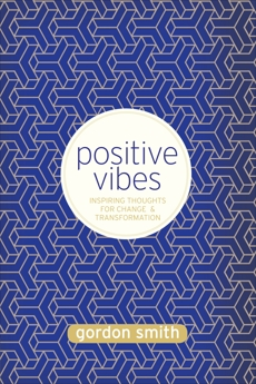 Positive Vibes: Inspiring Thoughts for Change and Transformation, Smith, Gordon