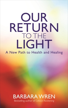 Our Return to the Light: A New Path to Health and Healing, Wren, Barbara