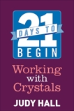21 Days to Begin Working with Crystals, Hall, Judy