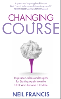 Changing Course: Inspiration, Ideas and Insights for Starting Again from the CEO Who Became a Cad die, Francis, Neil