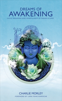 Dreams of Awakening: Lucid Dreaming and Mindfulness of Dream and Sleep, Morley, Charlie