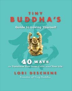 Tiny Buddha's Guide to Loving Yourself: 40 Ways to Transform Your Inner Critic and Your Life, Deschene, Lori