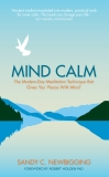Mind Calm: The Modern-Day Meditation Technique that Gives You 'Peace with Mind', Newbigging, Sandy