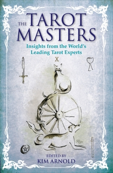 The Tarot Masters: Insights From the World's Leading Tarot Experts,