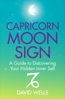 Capricorn Moon Sign: A Guide to Discovering Your Hidden Inner Self, Wells, David