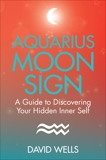 Aquarius Moon Sign: A Guide to Discovering Your Hidden Inner Self, Wells, David