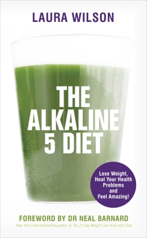 The Alkaline 5 Diet: Lose Weight, Heal Your Health Problems and Feel Amazing!, Wilson, Laura