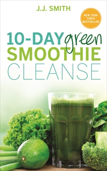 10-Day Green Smoothie Cleanse: Lose Up to 15 Pounds in 10 Days!, Smith, JJ