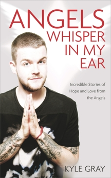Angels Whisper in My Ear: Incredible Stories of Hope and Love from the Angels, Gray, Kyle