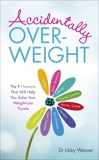 Accidentally Overweight: The 9 Elements That Will Help You Solve Your Weight-Loss Puzzle, Weaver, Libby