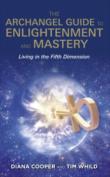 The Archangel Guide to Enlightenment and Mastery: Living in the Fifth Dimension, Cooper, Diana & Whild, Tim